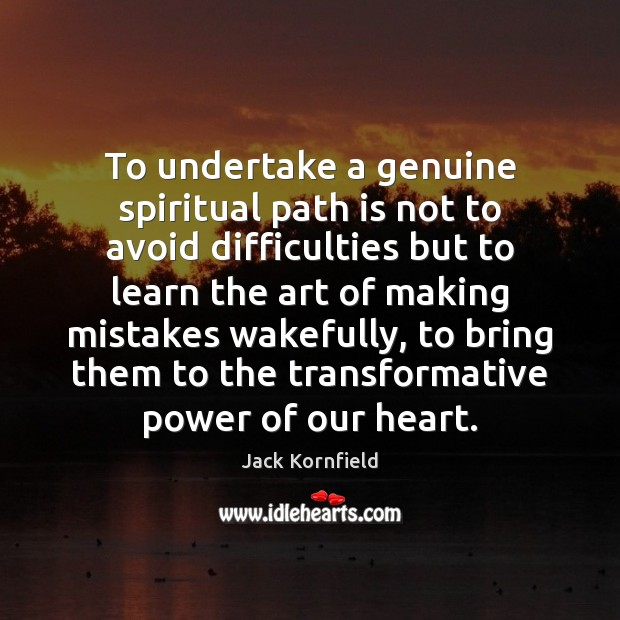 To undertake a genuine spiritual path is not to avoid difficulties but Jack Kornfield Picture Quote