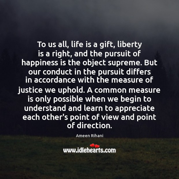 Image, To us all, life is a gift, liberty is a right, and