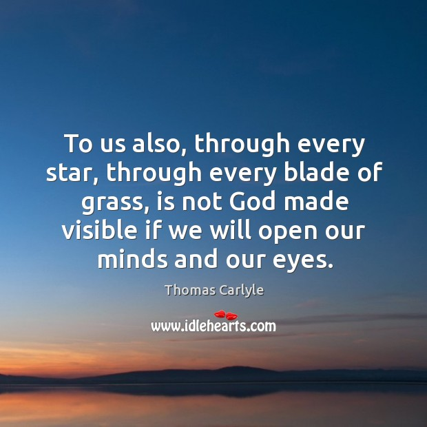 Image, To us also, through every star, through every blade of grass, is not God made visible if we will open our minds and our eyes.