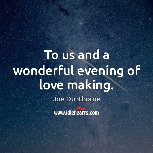 Image, To us and a wonderful evening of love making.
