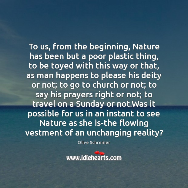 To us, from the beginning, Nature has been but a poor plastic Nature Quotes Image