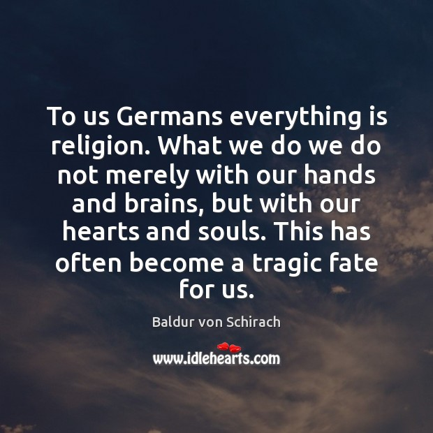 Image, To us Germans everything is religion. What we do we do not