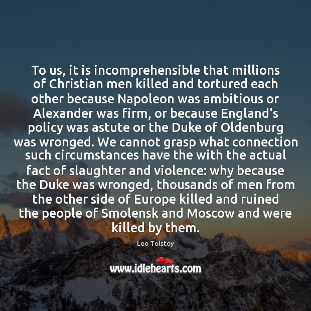 To us, it is incomprehensible that millions of Christian men killed and Image