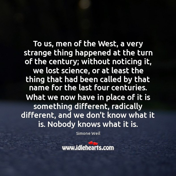To us, men of the West, a very strange thing happened at Simone Weil Picture Quote