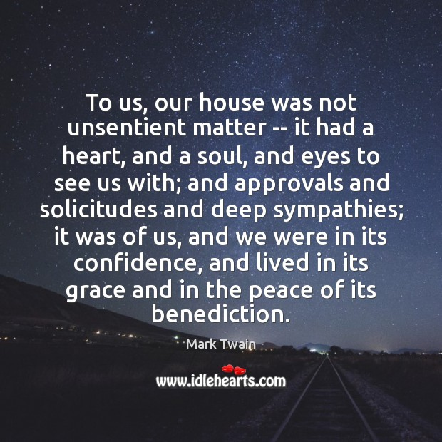 To us, our house was not unsentient matter — it had a Image