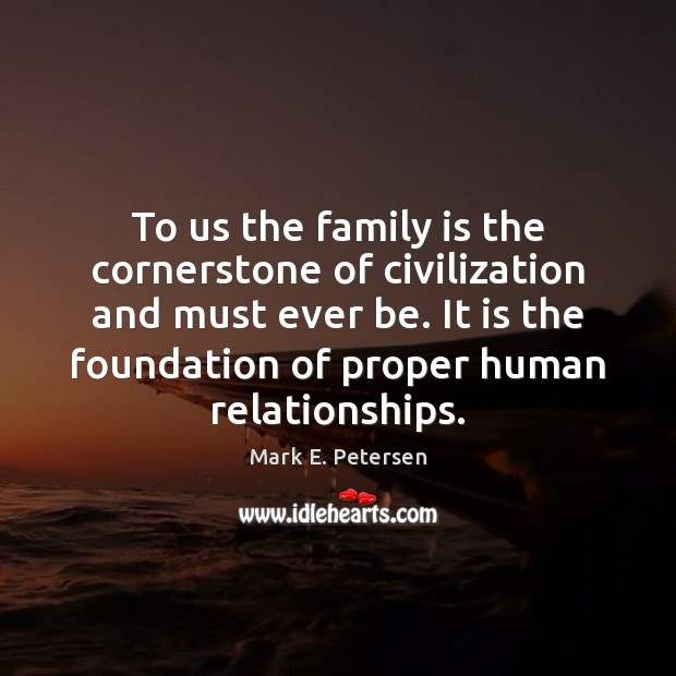 To us the family is the cornerstone of civilization and must ever Image