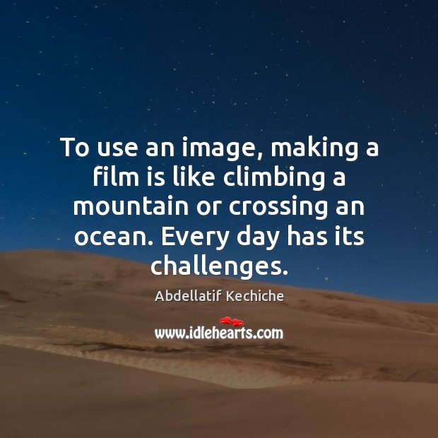 Image, To use an image, making a film is like climbing a mountain