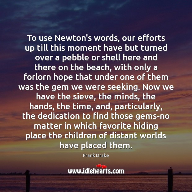 To use Newton's words, our efforts up till this moment have but Image