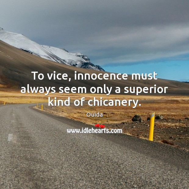 To vice, innocence must always seem only a superior kind of chicanery. Ouida Picture Quote