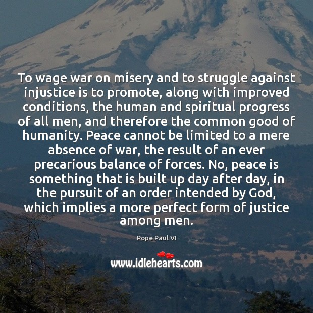 To wage war on misery and to struggle against injustice is to Image