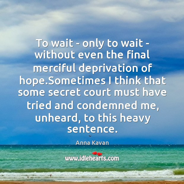 Image, To wait – only to wait – without even the final merciful