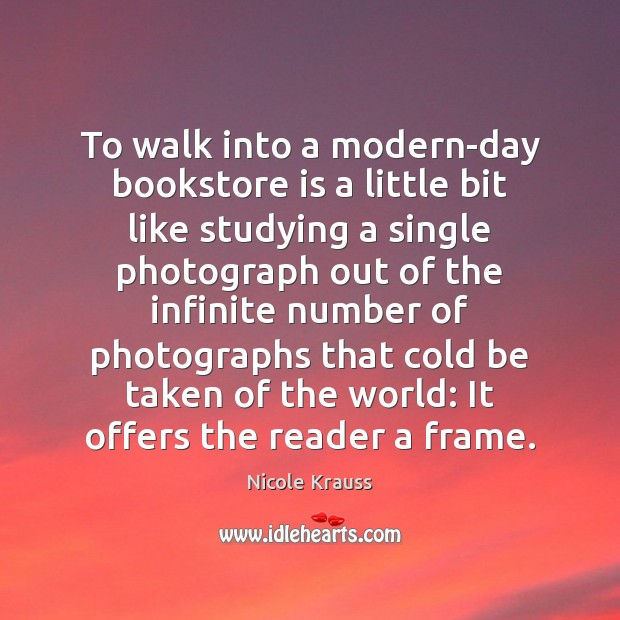 To walk into a modern-day bookstore is a little bit like studying Nicole Krauss Picture Quote