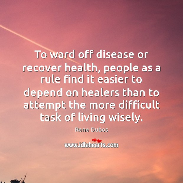 To ward off disease or recover health, people as a rule find Rene Dubos Picture Quote