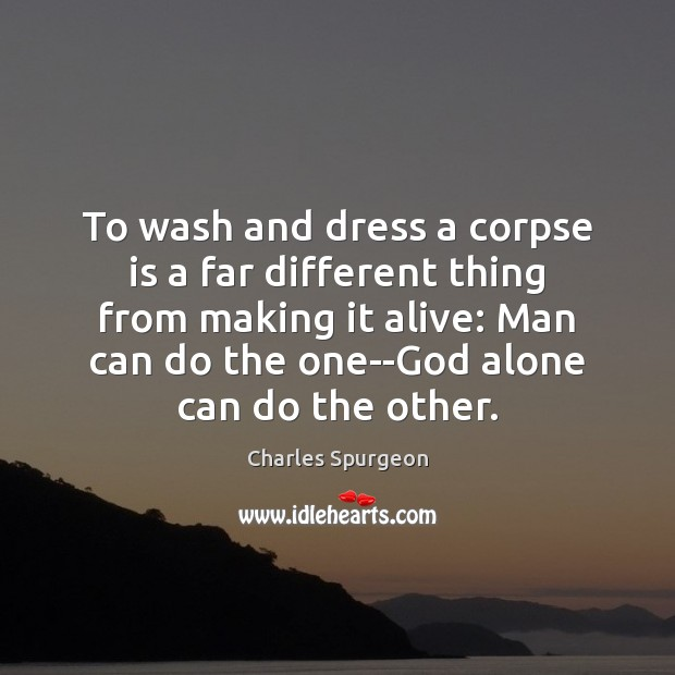 To wash and dress a corpse is a far different thing from Image