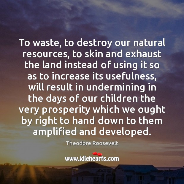 Image, To waste, to destroy our natural resources, to skin and exhaust the