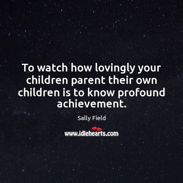 Image, To watch how lovingly your children parent their own children is to