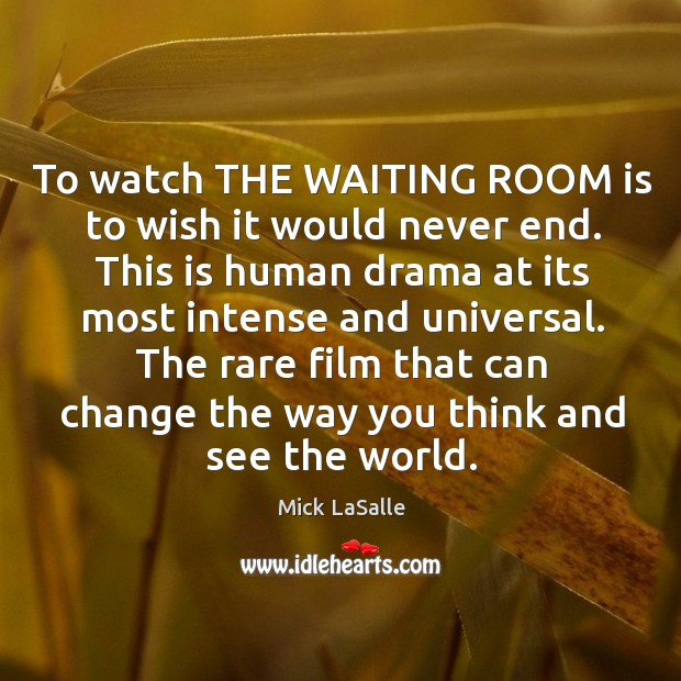 To watch THE WAITING ROOM is to wish it would never end. Image