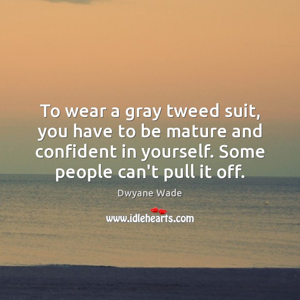 To wear a gray tweed suit, you have to be mature and Image