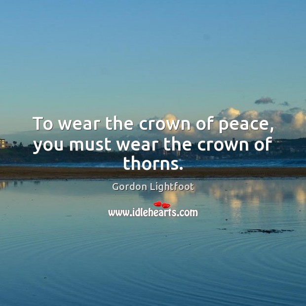 To wear the crown of peace, you must wear the crown of thorns. Image