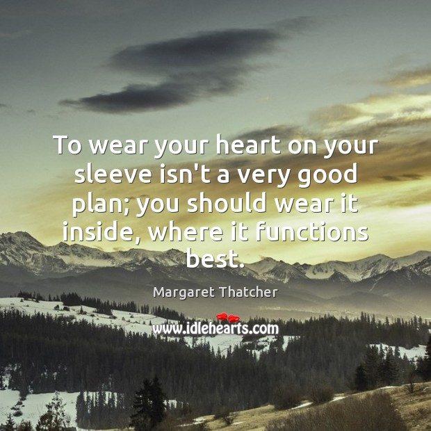 To wear your heart on your sleeve isn't a very good plan; Image