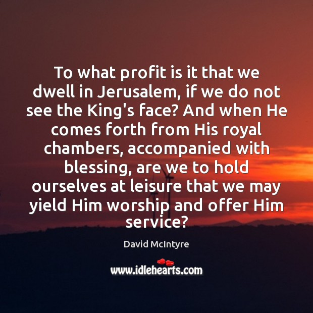 Image, To what profit is it that we dwell in Jerusalem, if we