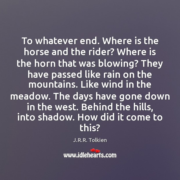 To whatever end. Where is the horse and the rider? Where is J.R.R. Tolkien Picture Quote