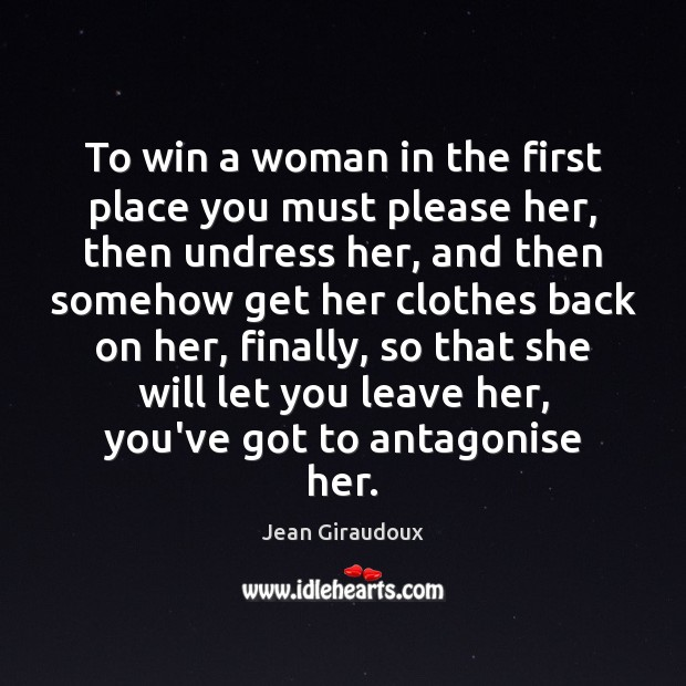 To win a woman in the first place you must please her, Jean Giraudoux Picture Quote