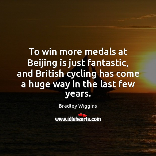 Image, To win more medals at Beijing is just fantastic, and British cycling