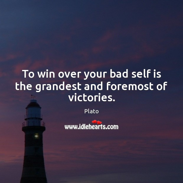 To win over your bad self is the grandest and foremost of victories. Plato Picture Quote