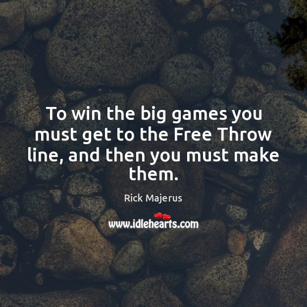 To win the big games you must get to the Free Throw line, and then you must make them. Image