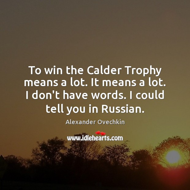 Image, To win the Calder Trophy means a lot. It means a lot.