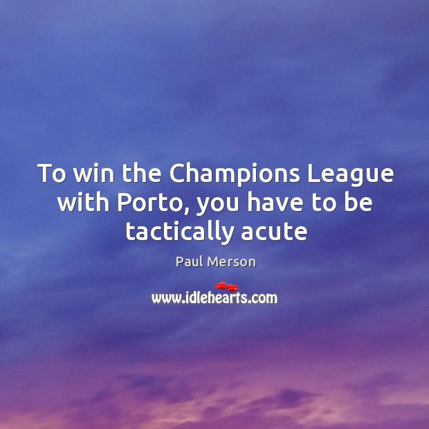 To win the Champions League with Porto, you have to be tactically acute Image