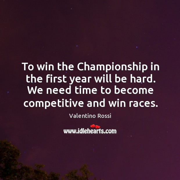 To win the championship in the first year will be hard. We need time to become competitive and win races. Image