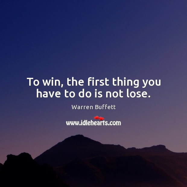 Image, To win, the first thing you have to do is not lose.