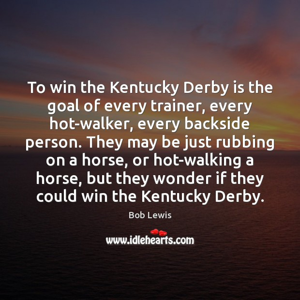 Image, To win the Kentucky Derby is the goal of every trainer, every