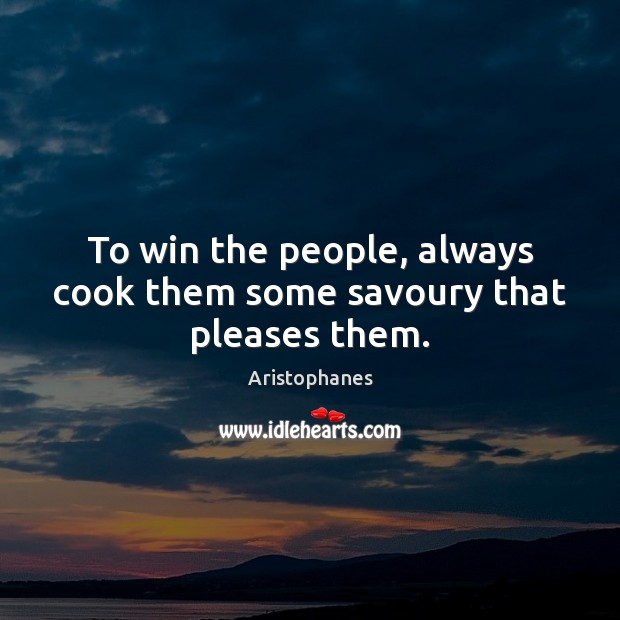 Image, To win the people, always cook them some savoury that pleases them.