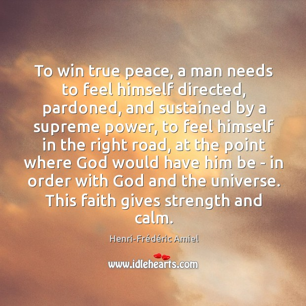 To win true peace, a man needs to feel himself directed, pardoned, Image