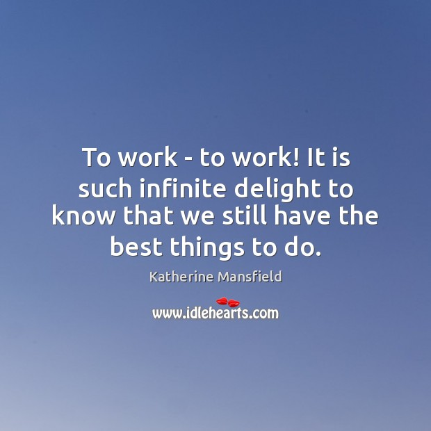 To work – to work! It is such infinite delight to know Katherine Mansfield Picture Quote