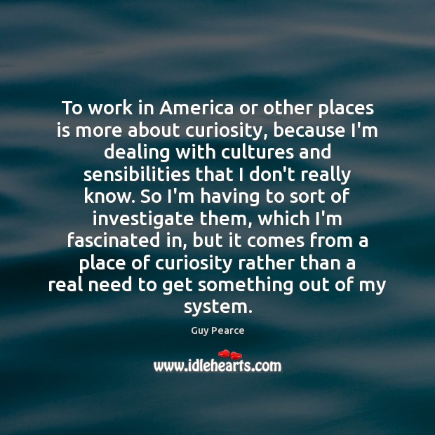 To work in America or other places is more about curiosity, because Image