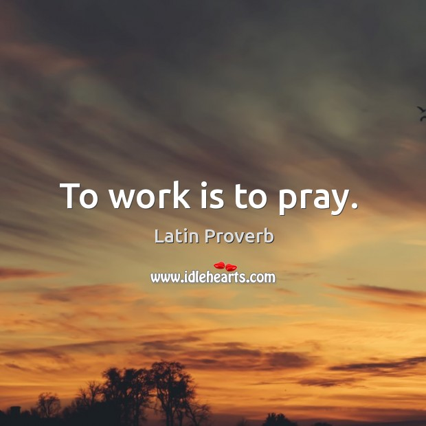 To work is to pray. Image