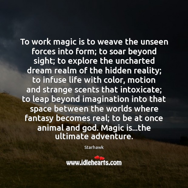 To work magic is to weave the unseen forces into form; to Hidden Quotes Image