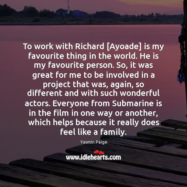 To work with Richard [Ayoade] is my favourite thing in the world. Image