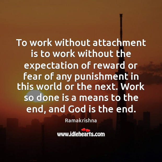 Image, To work without attachment is to work without the expectation of reward