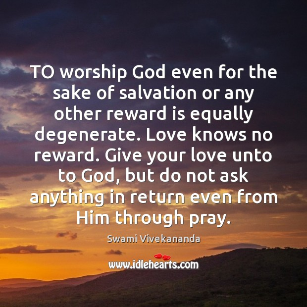 TO worship God even for the sake of salvation or any other Image