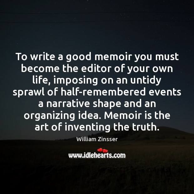 To write a good memoir you must become the editor of your Image