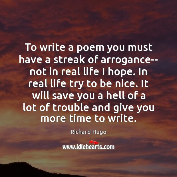 To write a poem you must have a streak of arrogance– not Be Nice Quotes Image