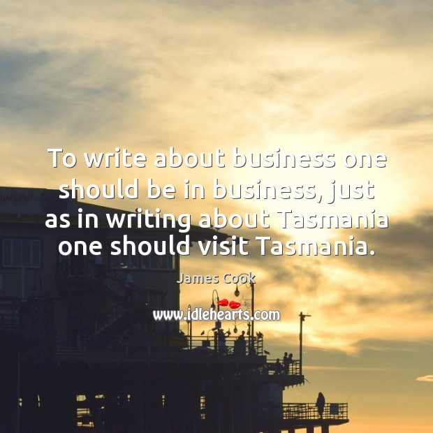 To write about business one should be in business, just as in James Cook Picture Quote
