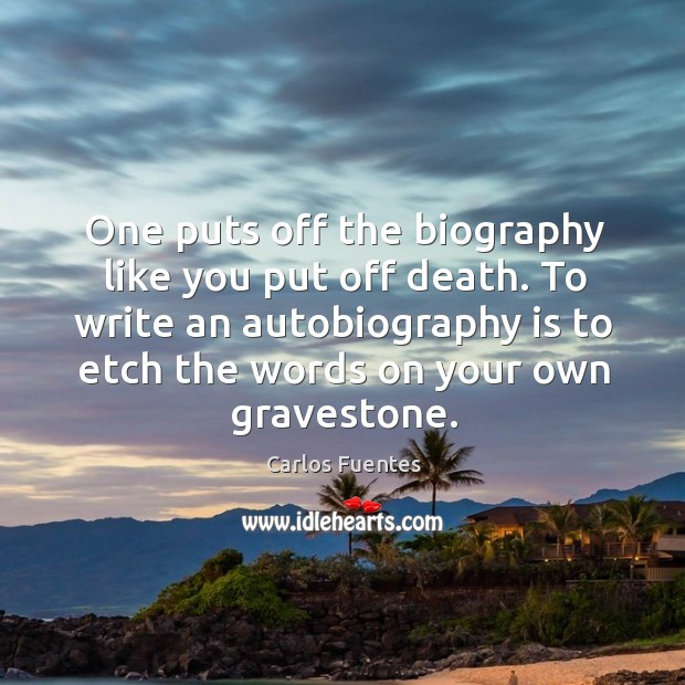 Image, To write an autobiography is to etch the words on your own gravestone.