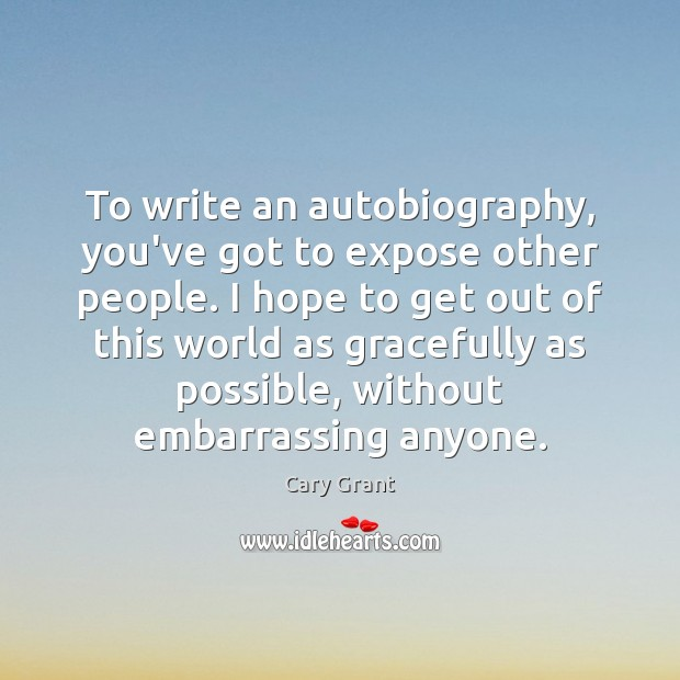 Image, To write an autobiography, you've got to expose other people. I hope