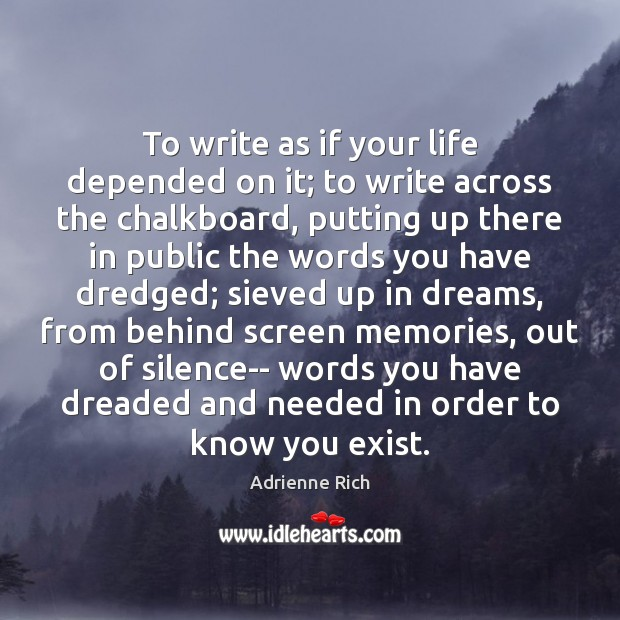 To write as if your life depended on it; to write across Adrienne Rich Picture Quote